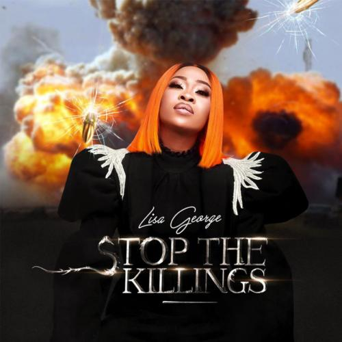 Lisa George - Stop The Killings (Audio + Video) Mp3 Mp4 Download