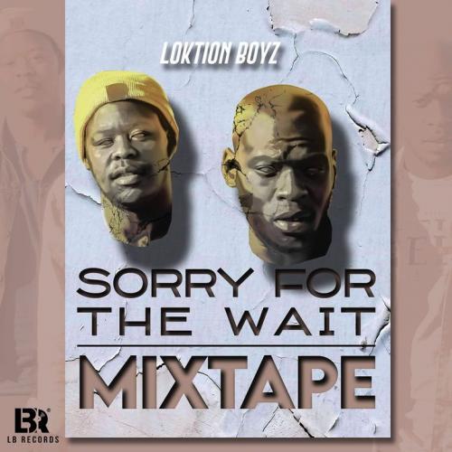 Loktion Boyz - Sorry For The Wait (Mixtape) Mp3 Audio Download