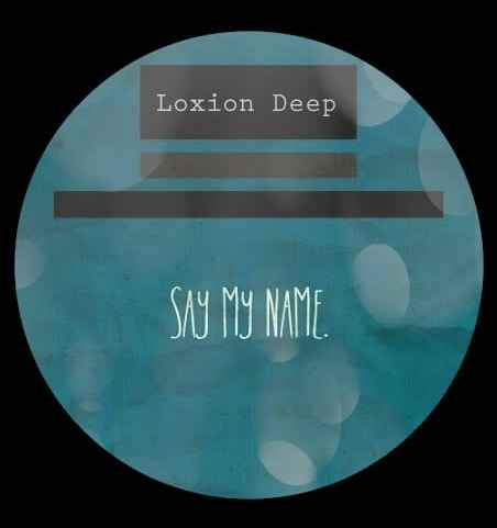 Loxion Deep - Say My Name Mp3 Audio Download