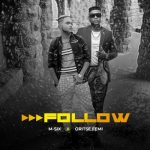 M-Six Ft. Oritse Femi – Follow