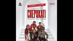 Majirani Ft. Sailors - Chepukati Mp3 Audio Download