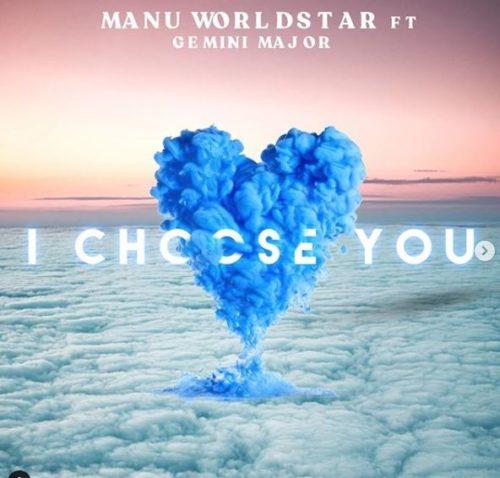 Manu Worldstar - I Choose You Ft. Gemini Major Mp3 Audio Download