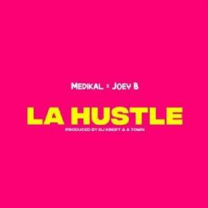 Medikal - La Hustle Ft. Joey B Mp3 Audio Download