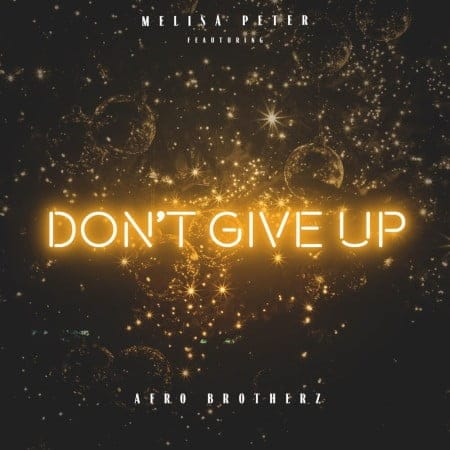 Melisa Peter - Dont Give Up Ft. Afro Brotherz Mp3 Audio Download