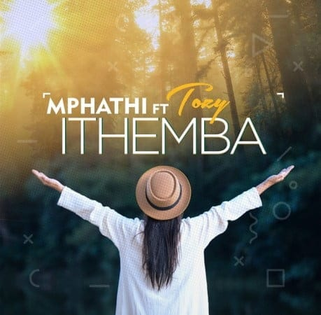 Mphathi - Ithemba Ft. Tozzy Mp3 Audio Download