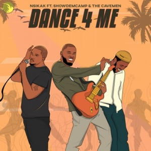 Nsikak Ft. Show Dem Camp & The Cavemen - Dance 4 Me Mp3 Audio Download