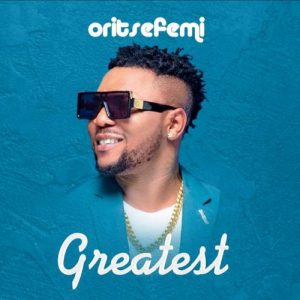 Oritse Femi - Greatest Mp3 Audio Download