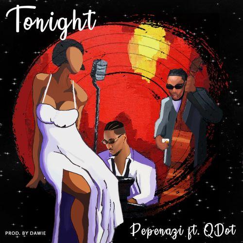 Pepenazi - Tonight Ft. Qdot