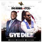 Ras Kuuku – Gye Diee Ft. MOG Music
