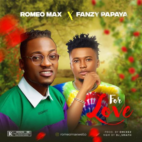 Romeo Max - For Love Ft. Fanzy Papaya Mp3 Audio Download