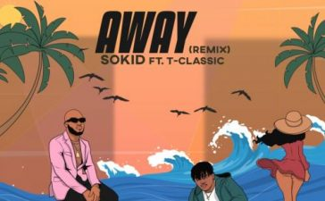 Sokid - Away (Remix) Ft. T-Classic Mp3 Audio Download