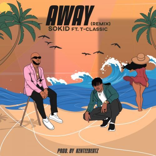 Sokid - Away (Remix) Ft. T-Classic Mp3 Audio Download