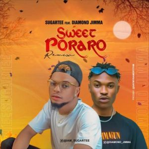 Sugartee Ft. Diamond Jimma - Sweet Poraro (Remix) Mp3 Audio Download