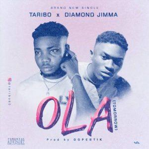 Taribo Ft. Diamond Jimma - Ola (Tomorrow)