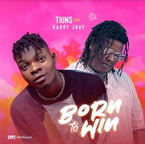 Tiuns Ft. Barry Jhay - Born To Win