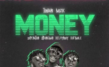 TubhaniMuzik - Money Ft. Dopenation, Strongman, Kelvyn Boy, Kofi Mole Mp3 Audio Download