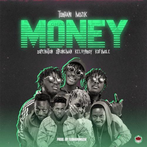 TubhaniMuzik - Money Ft. Dopenation, Strongman, Kelvyn Boy, Kofi Mole Mp3 Audio Download