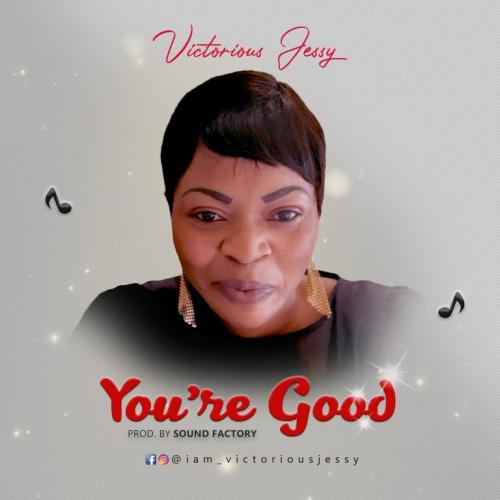 Victorious Jessy - You Are Good Mp3 Audio Download