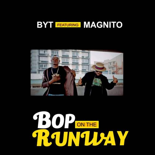 BYT - Bop On The Runway Ft. Magnito