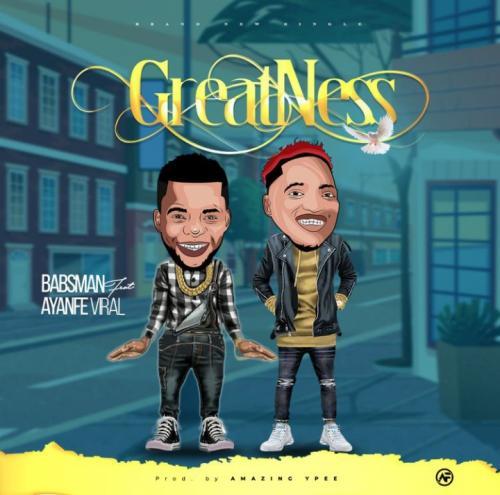Babsman - Greatness Ft. Ayanfe Viral