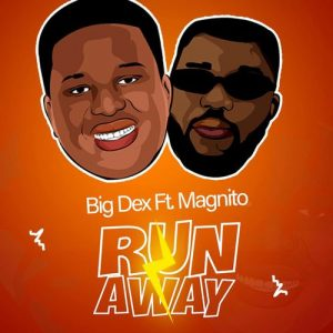 Big Dex - Run Away Ft. Magnito