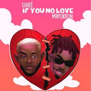 Chike - If You No Love (Remix) Ft. Mayorkun