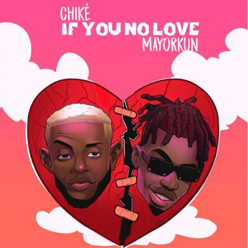 Chike - If You No Love (Remix) Ft. Mayorkun