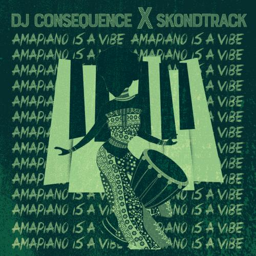 DJ Consequence Ft. Skondtrack - Amapiano Is A Vibe (EP)