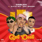 Dablixx Osha – Get Out Ft. Zlatan, Drey Spencer