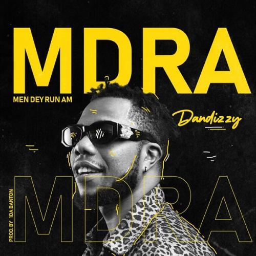 DanDizzy - MDRA (Men Dey Run Am)