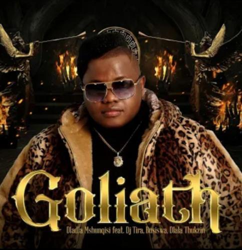 Dladla Mshunqisi - Goliath Ft. DJ Tira & Busiswa