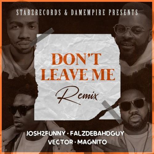 Josh2funny Ft. Vector, Falz, Magnito - Dont Leave Me (Remix)