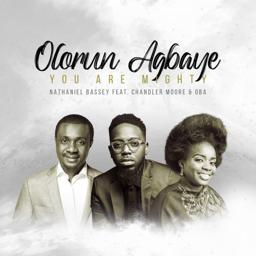 Nathaniel Bassey - Olorun Agbaye (You Are Mighty) Ft. Chandler Moore, Oba