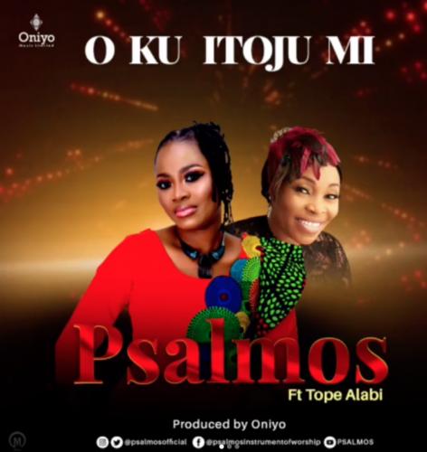 Psalmos - Oku Itooju Mi Ft. Tope Alabi