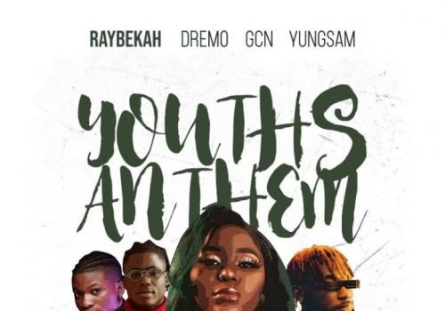 Raybekah - Youths Anthem Ft. Dremo, Yungsam, GCN