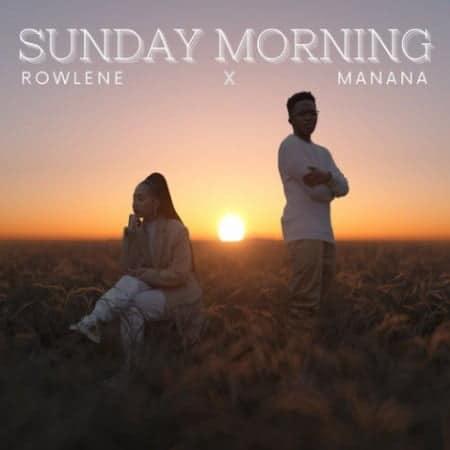 Rowlene - Sunday Morning Ft. Manana