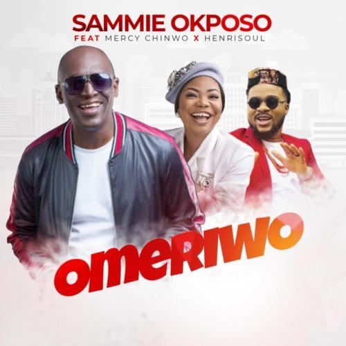 Sammie Okposo - Omeriwo Ft. Mercy Chinwo, Henrisoul