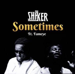 Shaker - Sometimes Ft. Fameye