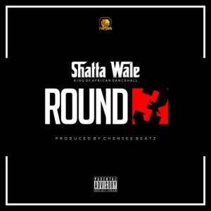 Shatta Wale - Round 3 (Prod. by Chensee Beatz) Mp3 Audio