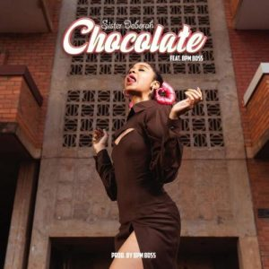 Sister Deborah - Chocolate Ft. Bpm Boss Mp3 Audio Download