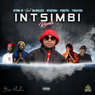 Stan B - Intsimbi Ft. PDot O, Tswyza, Blaklez, Nveigh