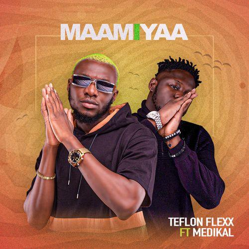 Teflon Flexx - Maamiyaa Ft. Medikal