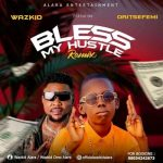 Wazkid Ft. Oritse Femi – Bless My Hustle (Remix)