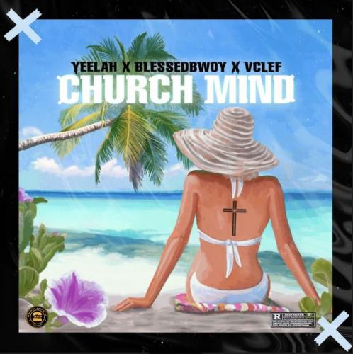 Yeelah - Church Mind Ft. Blessedbwoy x VClef