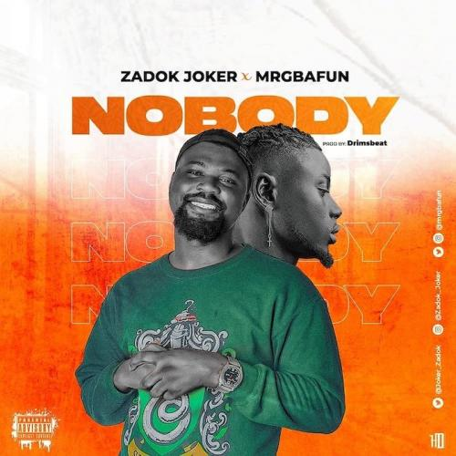 Zadok Joker Ft. Mr Gbafun - Nobody