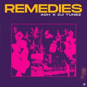 ADH Ft. DJ Tunez - Remedies