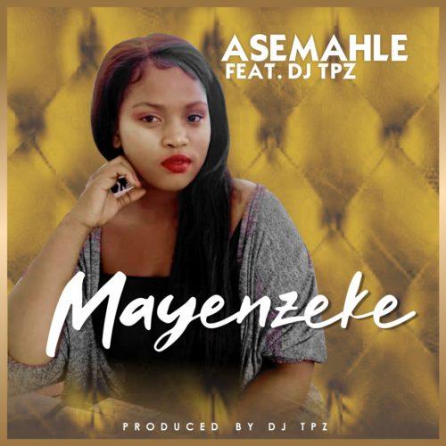 Asemahle - Mayenzeke Ft. DJ Tpz