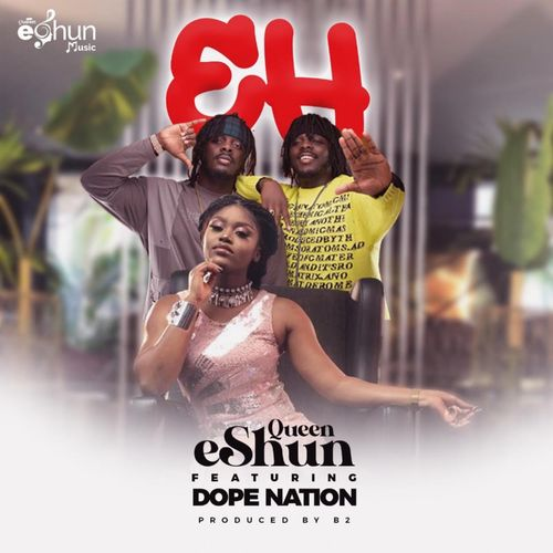 [Audio + Video] eShun - EH Ft. DopeNation