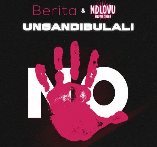 Berita - Ungandibulali Ft. Ndlovu Youth Choir
