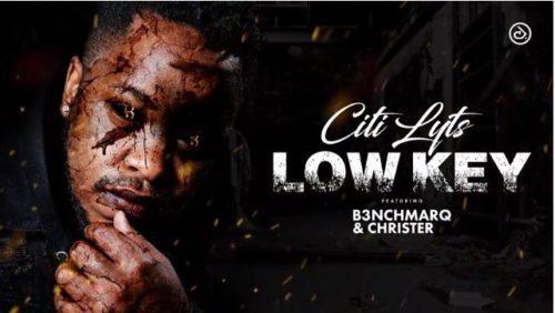 Citi Lyts - Low Key Ft. B3nchMarQ & Christer